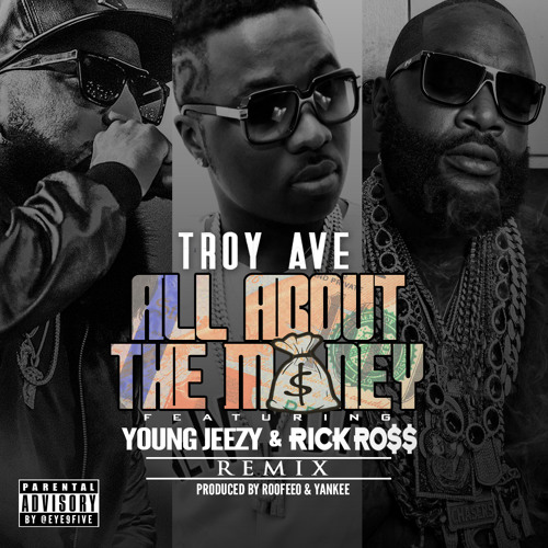 Troy Ave ft Young Jeezy & Rick Ross – All About The Money (Remix)