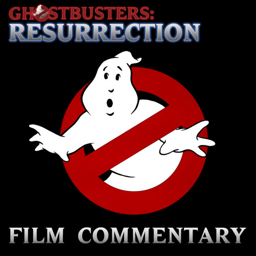 Ghostbusters: Resurrection :: Ghostbusters Film Commentary