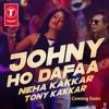 Johny Ho Dafa - Neha Kakkar - Tony Kakkar