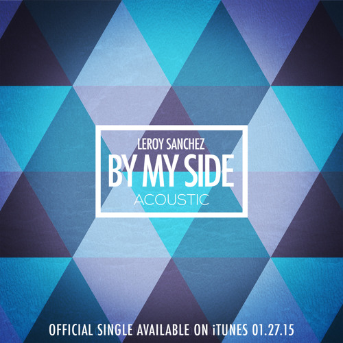 ORIGINAL - By My Side - Leroy Sanchez (Acoustic Version)