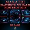 Marathi Roadshow Vs Haldi Non-Stop 2014 - DJ PAMI