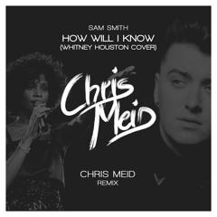 Sam Smith - How Will I Know (Chris Meid Remix)