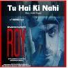 Tu Hai Ki Nahi (Roy) - Ankit Tiwari - Full Song