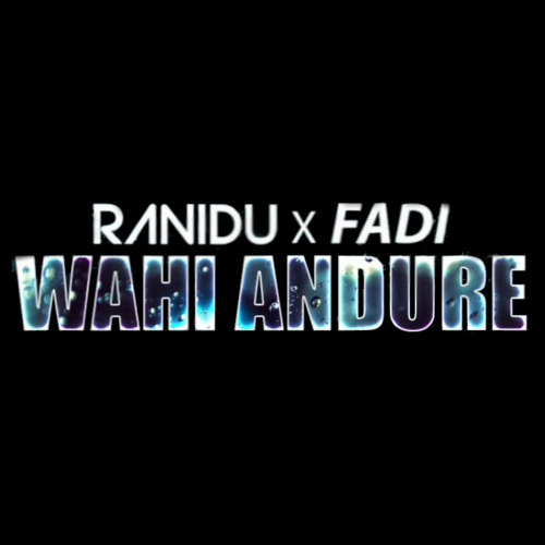 Wahi Andure - Ranidu X FADI [FREE Download Available]