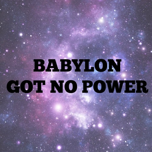 Babylon Got No Power But the Power People Give It!