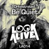 Be Quiet [Look Alive Recordings] Jan 9th 2015