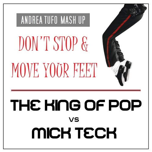 The King of Pop Vs. Mick Teck - Don't Stop & Move Your Feet (Andrea Tufo Mash Up)