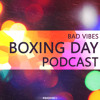 Bad Vibes - Boxing Day Podcast