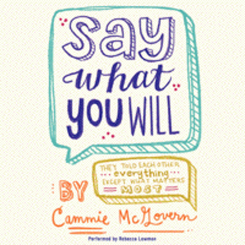 SAY WHAT YOU WILL By Cammie McGovern, Read By Rebecca Lowman