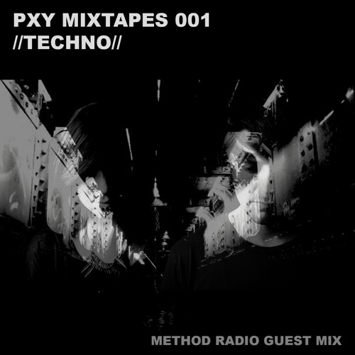Electronic Radio1 Guest Mix: PXY MIXTAPES 001 //TECHNO// Method Radio Guest Mix By