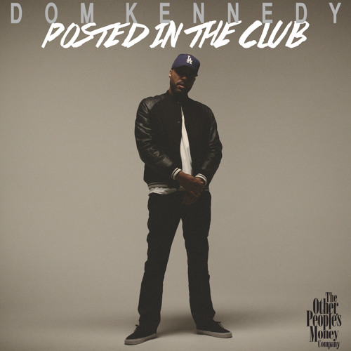 Dom Kennedy – Posted In The Club