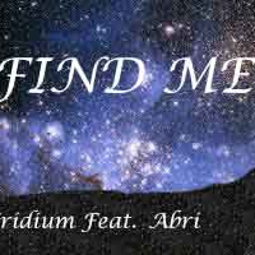 Page 1 | I_AM_IRIDIUM Find Me - Iridium Feat. Abri (Original Mix) [#FreeDownload]. Topic published by DjMaverix in Free Productions (Music Floor).