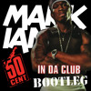 50 Cent - In Da Club [Mark Ianni Bootleg] Free DL
