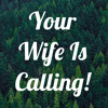 Your Wife Is Calling