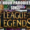 1 Hour Songs | Parodies League Of Legends