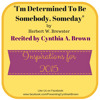 I'm Determined To Be Somebody Someday By Herbert W Brewster Recited By Cynthia A Brown