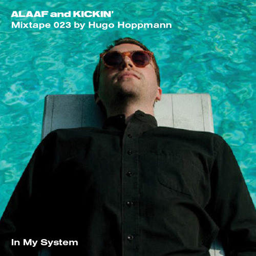 Alaaf and Kickin' Mixtape 023 by Hugo Hoppmann: In My System
