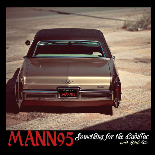"Mann95   ""Something For The Cadillac"" prod. Little Vic"