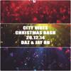 City Vibe Christmas Bash With Daz & Jay Ru