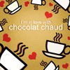 I'm in love with chocolat chaud