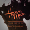 Housemate - Always Here For You (James The Great Remix)