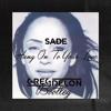 Hang on to your love (Sade Bootleg)