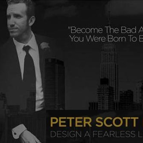 Peter Scott IV - How To Live A Fearless Life