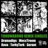 TOHUWABOHU Remix Singles (prod. Dramadigs, Kova, MecsTreem, Torky Tork, Geraet – Mix: Cutcannibalz)