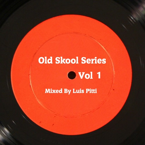Old Sckool series vol 1 Mixed By Luis Pitti [Free Download]