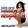 MISSION REGGAETON 2003-2013 mixed by replayM - Free Download!
