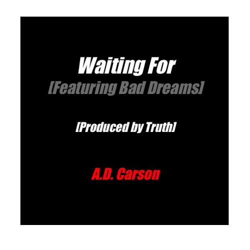 Waiting For [Featuring Bad Dreams] [Produced by Truth]