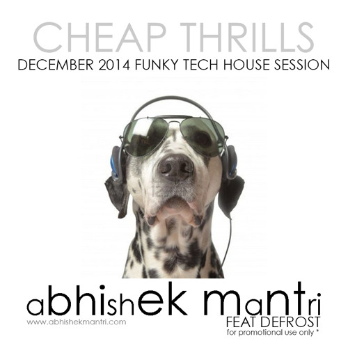 Cheap Thrills Decemeber 2014 Funky Tech House Session Abhishek Mantri Ft. De Frost
