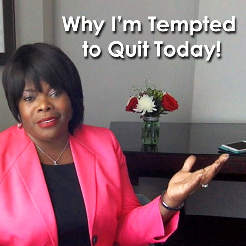 Why I Am Tempted To Quit Today