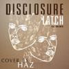 Disclosure X Sam Smith - Latch (Cover) By HAZ