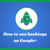 How To Use Hashtags On Google+