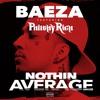 Baeza - Nothin' Average (ft. Philthy Rich)