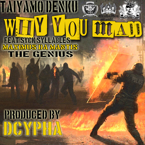 Why U Mad ( Feat Syck Syllables , The Genius &  Maximus )