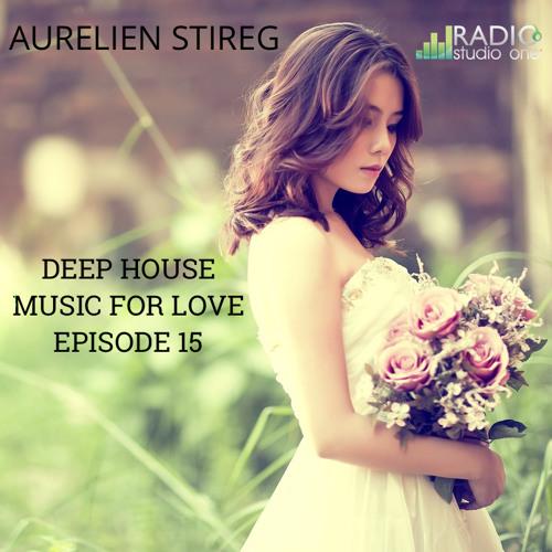 Aurelien Stireg - Deep House Music For Love Episode 15 2014-12-29