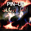 PIN–UP SLOW JAM