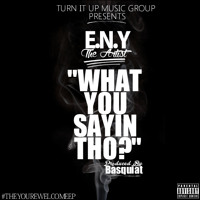 E.N.Y The Artist- What You SayinTho