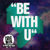 Be With U (Original Mix) - Girls Love DJs & Fritz The Face