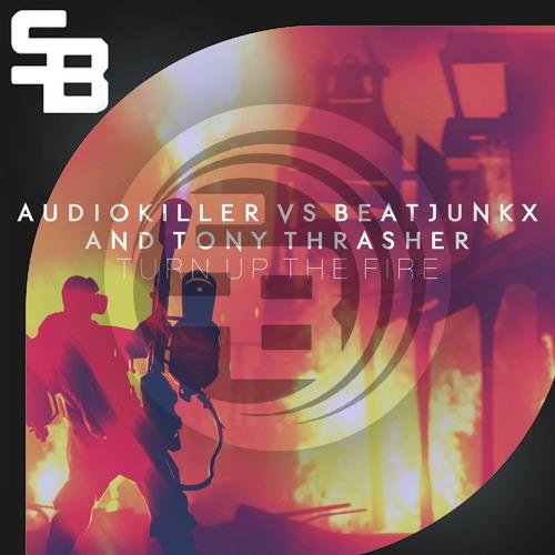 Beatjunkx vs. AudioKiller & Tony Thrasher - Turn Up The Fire (Original Mix)