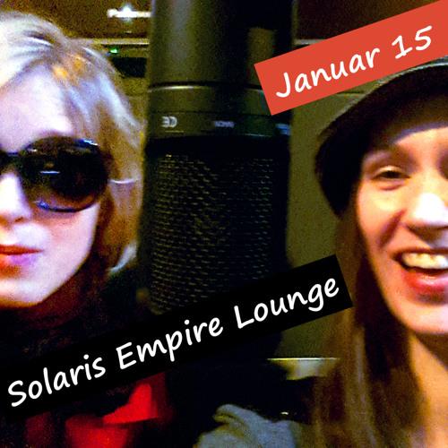 Solaris Empire Lounge Jan. mit SOFIA HÄRDIG, SEBASTIAN BLOCK und MARTIN von KULTMUCKE