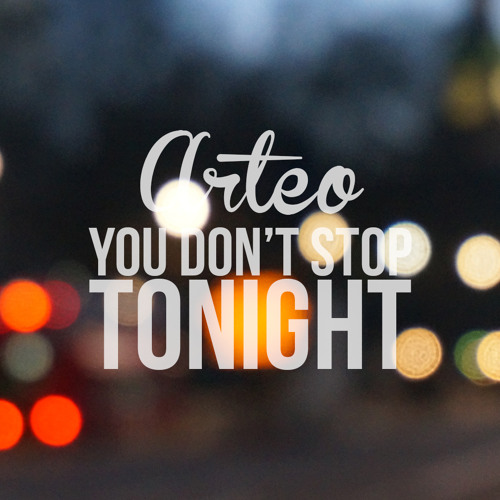 Arteo - You Don't Stop Tonight [FREE DL]