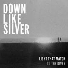 Down Like Silver- Light That Match