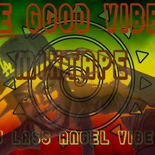 The Good Vybz Mixtape By DJLass Angel Vibes