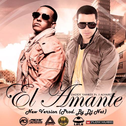 Daddy Yankee Ft J Alvarez El Amante New Version Prod By Dj Net By Dj Net