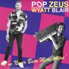"""POP ZEUS & WYATT BLAIR - """"I've Never Been More Alive"""""""