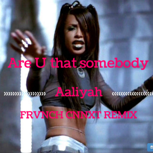 Are You That Somebody - Aaliyah (FRVNCH CNNXT Remix)