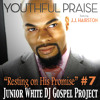 Youthful Praise Resting On His Promise Junior White Dj Gospel Project #7 Snippet